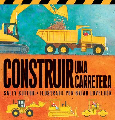 Construir Una Carretera / Roadwork By Sutton, Sally/ Lovelock, Brian (ILT)