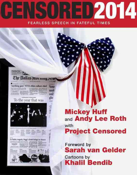 Censored 2014 By Huff, Mickey/ Roth, Andy Lee (EDT)/ Project Censored (COR)/ Van Gelder, Sarah (FRW)/ Bendib, Khalil (ILT)